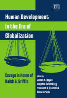 Human Development in the Era of Globalization: Essays in Honor of Keith B. Griffin (Hardback)
