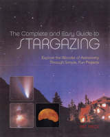 Complete and Easy Guide to Stargazing: Explore the Wonder of Astronomy Through Simple, Fun Projects (Paperback)