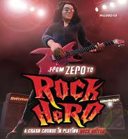 From Zero to Rock Hero: A Crash Course in Playing Rock Guitar (Hardback)