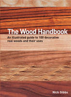 The Wood Handbook: An Illustrated Guide to 100 Decorative Real Woods and Their Uses (Hardback)