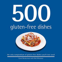 500 Gluten-free Dishes: The Only Compendium of Gluten-free Dishes You'll Ever Need (Hardback)