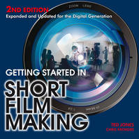 Getting Started in Short Film Making: Expanded and Updated Edition for the Digiatal Generation (Paperback)
