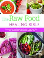 The Raw Food Healing Bible: Discover the healing properties of a raw food diet...and reboot your health from head to toe (Paperback)