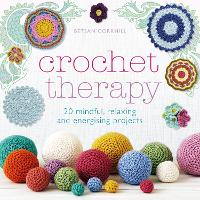 Crochet Therapy: 20 mindful, relaxing and energising projects (Paperback)