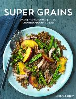 Super Grains: Cooking Techniques and Recipes Using Grains from Amaranth to Quinoa (Paperback)