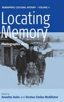 Locating Memory: Photographic Acts - Remapping Cultural History 4 (Hardback)