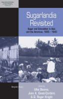 Sugarlandia Revisited: Sugar and Colonialism in Asia and the Americas, 1800-1940 - International Studies in Social History (Hardback)