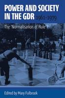 Power and Society in the GDR, 1961-1979: The 'Normalisation of Rule'? (Hardback)