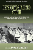 Deterritorialized Youth: Sahrawi and Afghan Refugees at the Margins of the Middle East - Forced Migration (Hardback)
