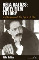 Bela Balazs: Early Film Theory: <i>Visible Man</i> and <i>The Spirit of Film</i> - Film Europa (Hardback)