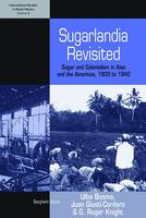 Sugarlandia Revisited: Sugar and Colonialism in Asia and the Americas, 1800-1940 - International Studies in Social History (Paperback)