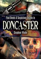 Foul Deeds & Suspicious Deaths in Doncaster (Paperback)