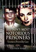 Britain's Most Notorious Prisoners: Victorian to Present-day Cases (Paperback)