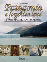 Patagonia, a Forgotten Land: From Magellan to Peron (Hardback)