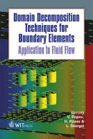 Domain Decomposition Techniques for Boundary Elements: Application to Fluid Flow - Advances in Boundary Elements No. 21 (Hardback)