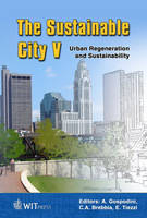 The Sustainable City: Urban Regeneration and Sustainability - WIT Transactions on Ecology and the Environment v. 117 (Hardback)