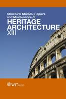 Structural Studies, Repairs and Maintenance of Heritage Architecture: XIII - WIT Transactions on the Built Environment 131 (Hardback)