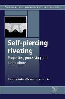 Self-Piercing Riveting: Properties, Processes and Applications - Woodhead Publishing Series in Welding and Other Joining Technologies (Hardback)