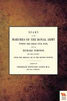 Diary of the Marches of the Royal Army During the Great Civil War; Kept by Richard Symonds