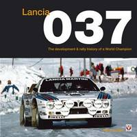 Lancia 037: The Development and Rally History of a World Champion (Hardback)