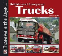 British and European Trucks of the 1970s - Those Were the Days... (Paperback)