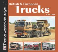 British and European Trucks of the 1980s - Those Were the Days... (Paperback)