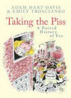 Taking the Piss: A Potted History of Pee (Hardback)