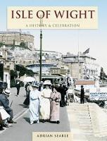 Isle Of Wight - A History And Celebration (Paperback)