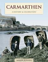 Carmarthen - A History And Celebration (Paperback)
