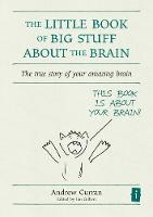The Little Book of Big Stuff about the Brain: The true story of your amazing brain (Hardback)