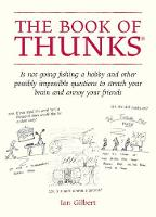 The Book of Thunks: is not going fishing a hobby and other possibly impossible questions to stretch your brain and annoy your friends (Hardback)
