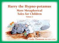 Harry the Hypno-potamus Volume 2: More Metaphorical Tales for Children (Hardback)