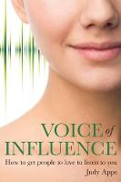 Voice of Influence: How to Get People to Love to Listen to You (Paperback)