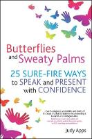 Butterflies and Sweaty Palms: 25 Sure-fire ways to Speak and Present with Confidence (Paperback)
