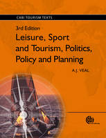 Leisure, Sport and Tourism, Politics, Policy and Planning - CABI Tourism Texts (Paperback)