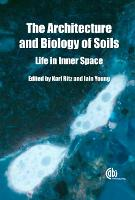 Architecture and Biology of Soils: Life in Inner Space (Hardback)