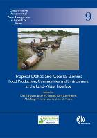 Tropical Deltas and Coastal Zones: Food Production, Communities and Environment at the Land-Water Interface - Comprehensive Assessment of Water Management in Agriculture Series (Hardback)
