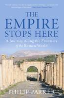 The Empire Stops Here: A Journey along the Frontiers of the Roman World (Paperback)