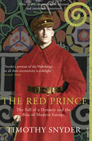 The Red Prince: The Fall of a Dynasty and the Rise of Modern Europe (Paperback)
