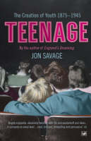Teenage: The Creation of Youth: 1875-1945 (Paperback)