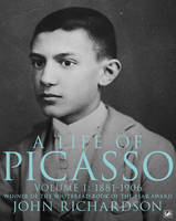 A Life Of Picasso Volume I: 1881-1906 (Paperback)