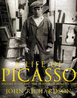A Life of Picasso Volume II: 1907 1917: The Painter of Modern Life (Paperback)