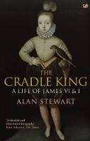 The Cradle King: A Life of James VI & I (Paperback)