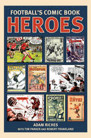 Football's Comic Book Heroes (Hardback)