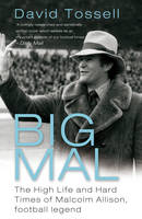 Big Mal: The High Life and Hard Times of Malcolm Allison, Football Legend (Paperback)