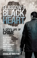 Glasgow's Black Heart: A City's Life of Crime (Paperback)