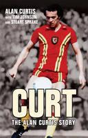 CurtThe Alan Curtis Story (Hardback)