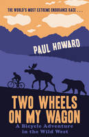 Two Wheels on my Wagon: A Bicycle Adventure in the Wild West (Paperback)