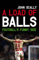 A Load of Balls: Football's Funny Side (Paperback)