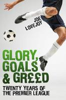 Glory, Goals and Greed: Twenty Years of the Premier League (Paperback)